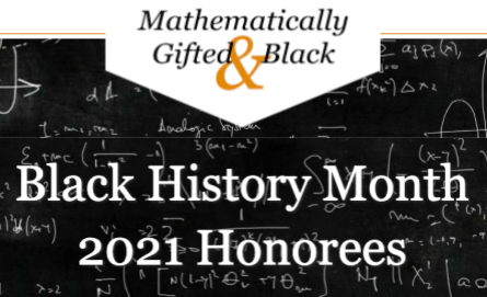 Mathematically Gifted & Black: Black History Month 2021 Honorrees